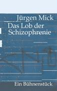 Das Lob der Schizophrenie - Mick, Jürgen