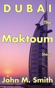 Dubai The Maktoum Story - Smith, John M.
